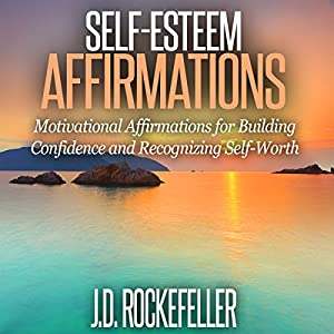 Self-Esteem Affirmations: Motivational Affirmations for Building Confidence and Recognizing Self-Worth Audiobook