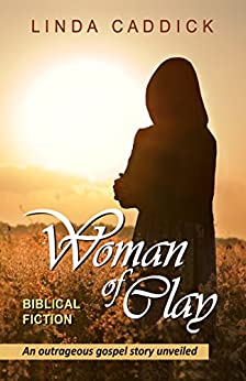 WOMAN OF CLAY: An outrageous gospel story unveiled