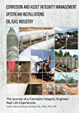 img - for Corrosion and Asset Integrity Management for Upstream Installations in the Oil/Gas Industry: The Journey of a Corrosion/Integrity Engineer - Real Life Experiences book / textbook / text book