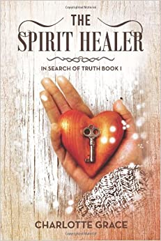 The Spirit Healer: In Search of Truth Book I