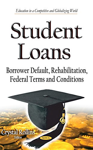 Student Loans: Borrower Default, Rehabilitation, Federal Terms and Conditions (Education in a Competitive and Globalizing World)
