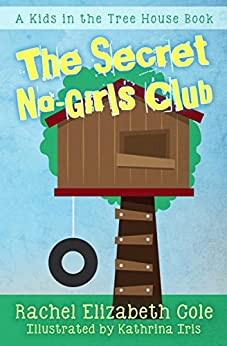 The Secret No-Girls Club (Kids in the Tree House Book 1) by [Cole, Rachel Elizabeth]