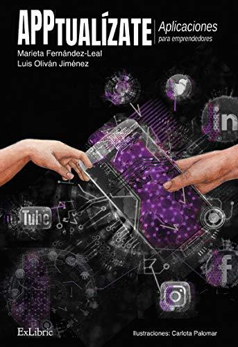 APPtualízate. Aplicaciones para emprendedores por Marieta (Autora) Ferández-Leal,Oliván Jiménez, Luis (Autor),Palomar Esteban, Carlota (Ilustradora)