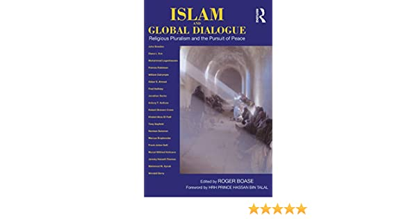 Islam and Global Dialogue: Religious Pluralism and the Pursuit of Peace by Roger Boase