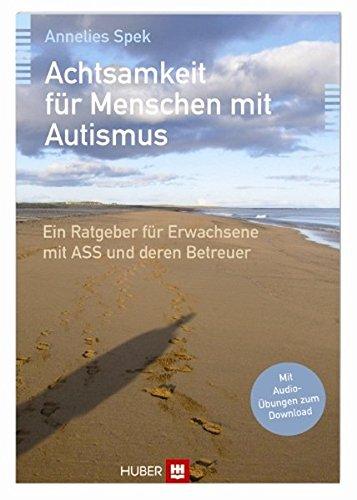 Achtsamkeit für Menschen mit Autismus: Ein Ratgeber für Erwachsene mit ASS und deren Betreuer
