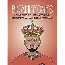 Bicampeones: Las Claves del Bicampeonato Ilustradas al Mas Estilo Mexicano (Spanish Edition)