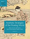 Aesthetic Strategies of the Floating World : Mitate, Yatsushi, and Furyu in Early Modern Japanese Popular Culture, Haft, Alfred, 9004209875