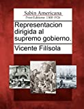 img - for Representacion dirigida al supremo gobierno. (Spanish Edition) book / textbook / text book