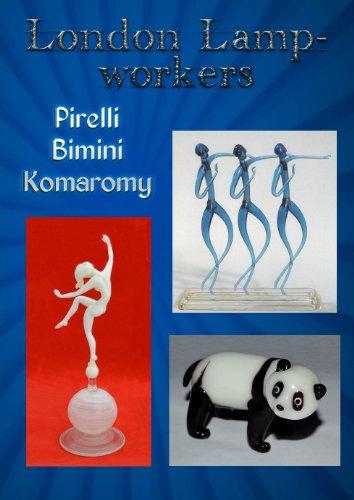 London Lampworkers: Your Guide to Pirelli, Bimini and Komaromy Glass (London Lampworkers Trilogy Book 1)