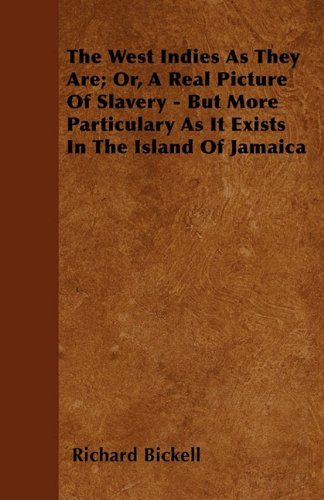 Read Online The West Indies As They Are; Or, A Real Picture Of Slavery - But More Particulary As It Exists In The Island Of Jamaica PDF