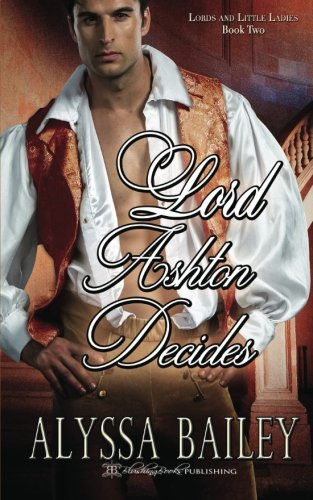 Lord Ashton Decides (Lords and Little Ladies) (Volume 2)