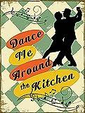 Dance Me Around The Kitchen metal sign (og 2015)