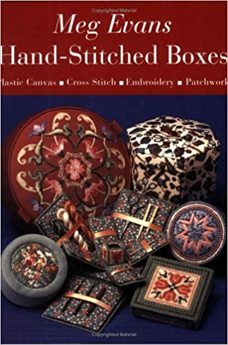 Hand-stitched Boxes: Plastic Canvas, Cross Stitch, Embroidery and Patchwork by Meg Evans (30-Mar-2004)