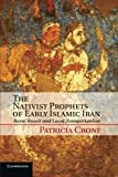 The Nativist Prophets of Early Islamic Iran: Rural Revolt and Local Zoroastrianism