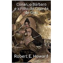 Conan, o Bárbaro e a Filha do Gigante de Gelo (Mestres da Literatura de Terror, Horror e Fantasia Livro 24)