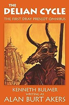 The Delian Cycle (The Saga of Dray Prescot omnibus Book 1) by [Akers, Alan Burt]