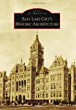 Salt Lake City's Historic Architecture, Allen Dale Roberts, 0738595160