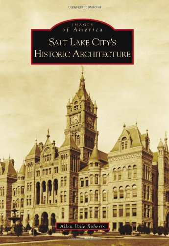 Salt Lake City's Historic Architecture (Images of America)