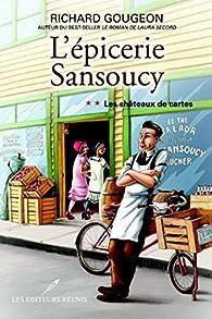L'épicerie Sansoucy : Les châteaux de cartes par Richard Gougeon
