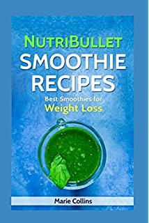 Nutribullet Smoothie Recipes: Best Smoothies for Weight Loss (Nutribullet Smoothie Recipes, Smoothie Diet