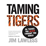 Taming Tigers: Do Things You Never Thought You Could | Jim Lawless