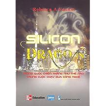 Silicon Dragon - Trung Quốc Chiến Thắng Như Thế Nào Trong Cuộc Chạy Đua Công Nghệ