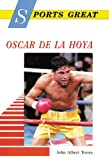 Sports Great Oscar de la Hoya, John Albert Torres, 076601066X