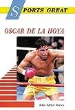 Sports Great Oscar de la Hoya, John Albert Torres, 076601066X