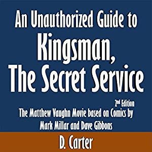 An Unauthorized Guide to Kingsman, The Secret Service: The Matthew Vaughn Movie based on Comics by Mark Millar and Dave Gibbons Audiobook