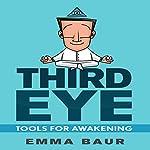 Third Eye: Tools for Awakening: 25 Tips and Techniques to Awaken the Third Eye | Emma Baur