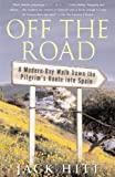 Off the Road: A Modern-Day Walk Down the Pilgrim's Route into Spain by Jack Hitt front cover