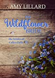 The Wildflower Bride: the Brides of Calico Falls - Kindle edition by Lillard, Amy. Religion & Spirituality Kindle eBooks @ Amazon.com.