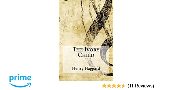 84bb5020f The Ivory Child  Henry Rider Haggard  9781544130859  Amazon.com  Books