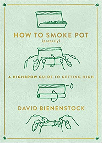 How to Smoke Pot (Properly): A Highbrow Guide to Getting High by David Beinenstock book cover.