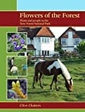 Flowers of the Forest : Plants and People in the New Forest National Park, Chatters, Clive, 1903657199