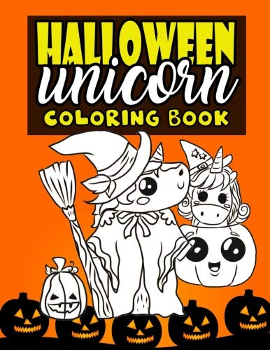 Halloween Unicorn Coloring Book: For Kids Ages 4-8 Girls Women Teens with Pumpkins and Unicorns in Halloween Costumes Perfect For Halloween Parties - Cute And Magical Halloween Activity Book