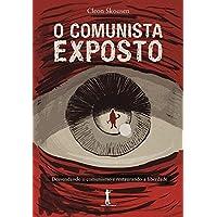 O Comunista Exposto. Desvendando o Comunismo e Restaurando a Liberdade