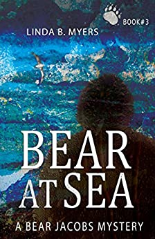 Bear at Sea (A Bear Jacobs Mystery Book 3) by [Myers, Linda B.]