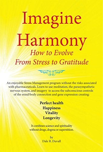 It's the key to happiness, harmony, and the next level of evolution….  Imagine Harmony: How to Evolve From Stress to Gratitude by Dale R. Duvall
