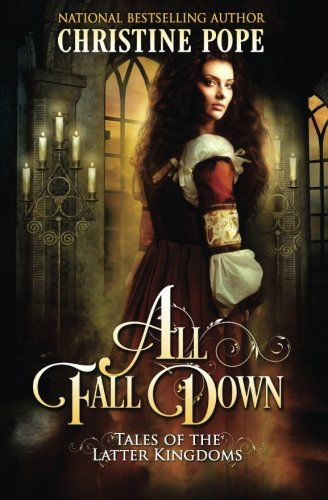 All Fall Down (Tales of the Latter Kingdoms) (Dragon Rose)