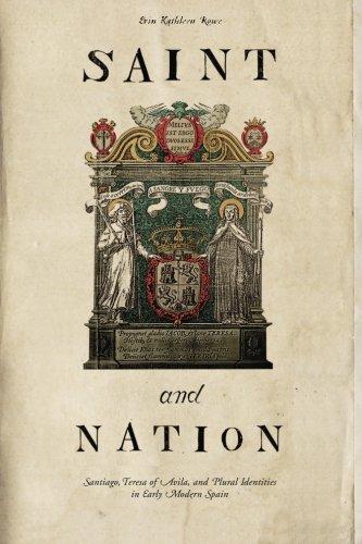 Saint and Nation: Santiago, Teresa of Avila, and Plural Identities in Early Modern Spain (St Teresa Of Avila Patron Saint Of)
