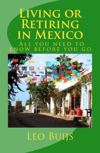Book: Living or Retiring in Mexico - All you need to know before you go by Leo Buijs