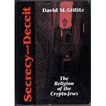 Secrecy and Deceit: The Religion of Crypto-Jews