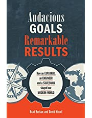 Audacious Goals, Remarkable Results: How an Explorer, an Engineer and a Statesman shaped our Modern World