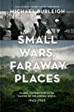 Small Wars, Faraway Places: Global Insurrection and the Making of the Modern World, 1945-1965