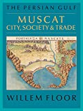 img - for The Persian Gulf: Muscat: City, Society and Trade book / textbook / text book