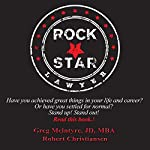 Rockstar Lawyer: Have You Achieved Great Things in Your Life and Career? Or Have You Settled for Normal? Stand Up! Stand Out! |  JD, MBA,Greg McIntyre,Robert Christiansen