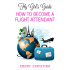 Fly Girl's Guide: How To Become a Flight Attendant