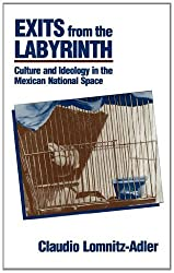 Exits from the Labyrinth: Culture and Ideology in the Mexican National Space