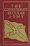 The Confederate Regular Army, Richard P. Weinert, 0942597273
